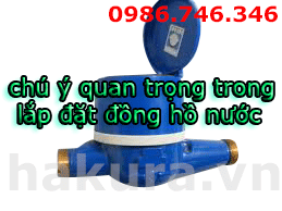 Chú ý quan trọng trong lắp đặt đồng hồ nước - hakura.vn