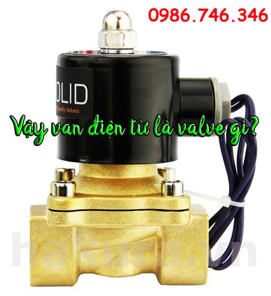 Các bạn đã biết van điện từ là loại valve gì chưa? Đừng ngắt quãng mạch của bài nha