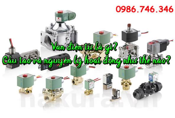 Van điện từ là loại valve gì? Chúng có cấu tạo và nguyên lý hoạt động như thế nào? Mời các bạn theo dõi nội dung các phần bên dưới nhé